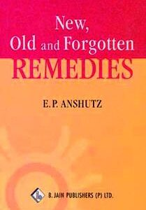 Anshutz E.P. - New, Old & Forgotten Remedies