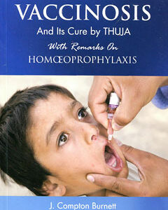 Burnett J.C. - Vaccinosis and its Cure by Thuja - with Remarks on Homoeoprophylaxis