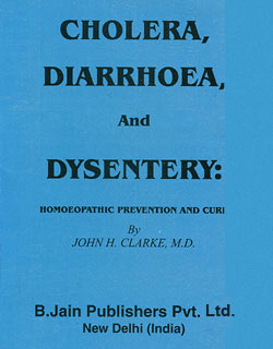 Clarke J.H. - Cholera, Diarrhoea & Dysentery - Homoeopathic Prevention and Cure