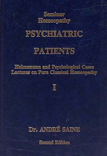 Saine A. - Seminar Homeopathy, Vol. I: Psychiatric Patients - Hahnemann and Psychological Cases.Lectures on Pure Classical Homoeopathy