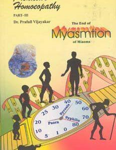 Vijayakar P. - Predictive Homoeopathy Part 3 - The End of Myasmtion of Miasms