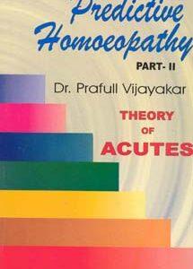 Vijayakar P. - Predictive Homoeopathy Part 2 - Theory of Acutes