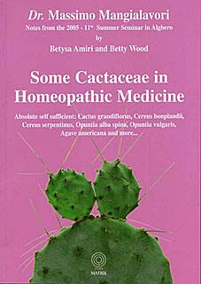 Mangialavori M. - Some Cactaceae in Homeopathic Medicine - Absolute self sufficient: Cactus grandiflorus, Cereus bonplandii, Cereus serpentinus, Opuntia alba spina, Opuntia vulgaris, Agave americana and more