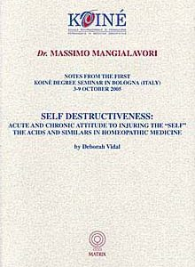Mangialavori M. - Self Destructiveness - The Acids and Similars in Homeopathic Medicine - Acute and chronic attitude to injuring the Self - The ACIDS and similars in Homeopathic Medicine