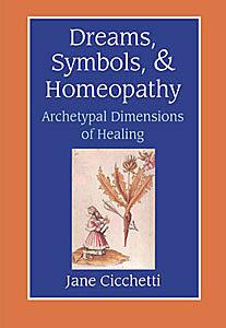 Cicchetti J. - Dreams, Symbols, & Homeopathy - Archetypal Dimensions of Healing