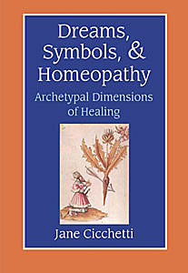 Cicchetti J. - Dreams, Symbols, & Homeopathy - Archetypal Dimensions of Healing