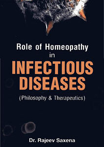 Saxena R. -  Role of Homeopathy in infectious diseases - Philosophy & therapeutics