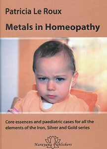 Le Roux P. - Metals in Homeopathy - Core essences and paediatric cases for all the elements of the Iron, Silver and Gold series