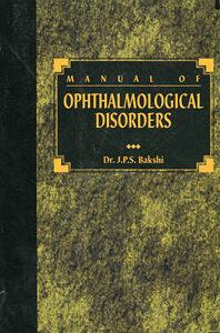 Bakshi J.P.S. - Manual of Ophthalmological Disorders