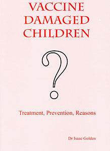 Golden I. - Vaccine Damaged Children - Treatment, Prevention, Reasons