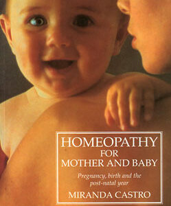 Castro M. - Homeopathy for Mother and Baby - Pregnancy, birth and the post-natal year