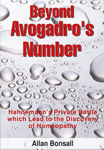 Bonsall A. - Beyond Avogadro's Number - Hahnemann's private battle which lead to the discovery of homeopathy