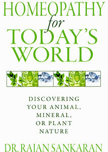 Sankaran R. - Homeopathy for Today's World - Discovering Your Animal, Mineral, or Plant Nature