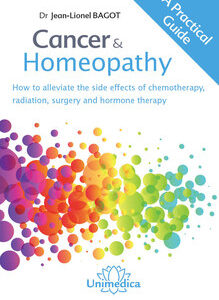 Bagot J-L - Cancer & Homeopathy - How to alleviate the side effects of ­chemotherapy, radiation, surgery and hormone therapy