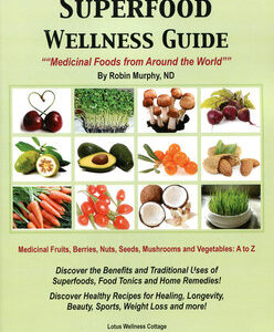Murphy R. - Superfood Wellness Guide - Medicinal Foods from Around the World