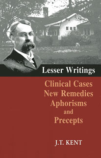 Kent J.T. - Lesser Writings, Clinical Cases, New Remedies, Aphorisms and Precepts