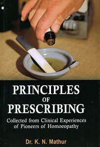 Mathur K.N. - Principles of Prescribing - Collected from Clinical Experiences of Pioneers of Homoeopathy
