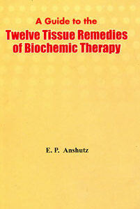 Anshutz E.P. - A Guide to the Twelve Tissue Remedies of Biochemistry - The Cell-Salts, Biochemic or Schuessler Remedies