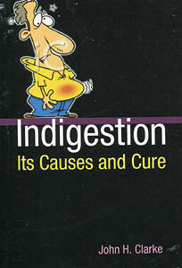 Clarke J.H. - Indigestion: Its Causes and Cure