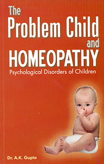 Gupta A.K. - The Problem Child and Homeopathy - Psychological Disorders of Children