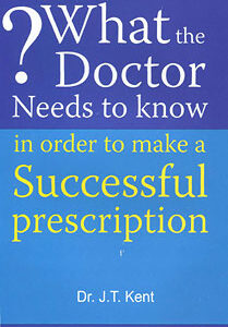 Kent J.T. - What the Doctor Needs to know In order to make a Successful prescription