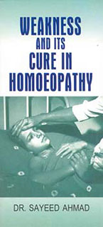 Ahmad S. - Weakness and its Cure in Homoeopathy
