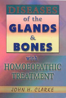 Clarke J.H. - Diseases of the Glands & Bones with Homoeopathic Treatment