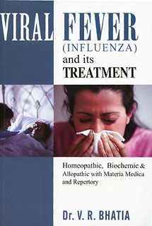 Bhatia V.R. - Viral Fever (Influenza) and its Treatment - Homeopathic, Biochemic & Allopathic with Materia Medica and Repertory
