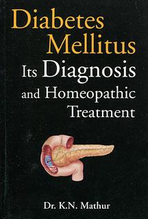 Mathur K.N. - Diabetes Mellitus - Its Diagnosis and Homeopathic Treatment