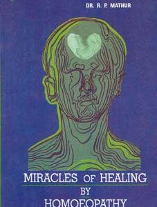 Mathur R.P. - Miracles of Healing by Homoeopathy