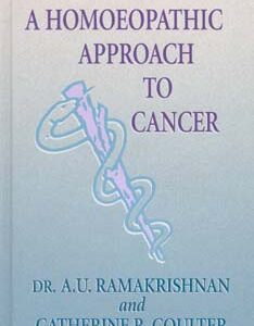 Ramakrishnan A.U. / Coulter C.R. - A Homoeopathic Approach to Cancer