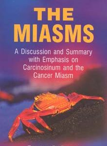 Drew P. - The Miasms - A discussion and summary with emphasis on Carcinosinum and the Cancer Miasm