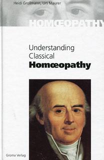 Grollmann H. /  Maurer U. - Understanding Classical Homoeopathy