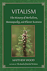 Wood M. - Vitalism The History of Herbalism, Homeopathy and Flower Essences