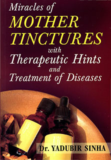Sinha Y. - Miracles of Mother Tinctures With Therapeutic Hints and Treatment of Diseases