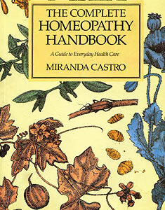 Castro M. - The Complete Homeopathy Handbook - A Guide to Everyday Health Care