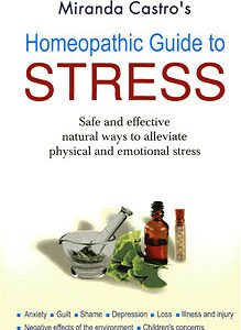 Castro M. - Homeopathic Guide to Stress - Safe & Effective Natural way to Alleviate Physical & Emotional Stress