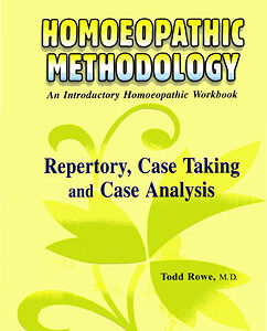 Rowe T. - Homeopathic Methodology - Repertory, Case Taking and Case Analysis - An Introductory Homoeopathic Workbook