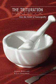 Hogeland A. / Schriebman J. - The Trituration Handbook Into the Heart of Homeopathy