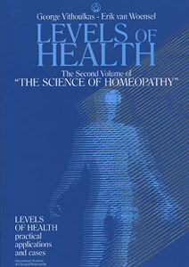 """Vithoulkas G. / van Woensel E. - Levels of Health -The Second Volume of """"The Science of Homeopathy"""""""