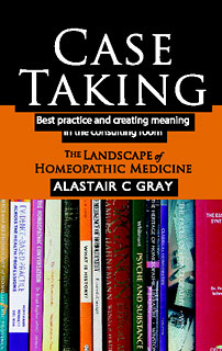 Gray A.C. - Case Taking - Best practice and creating meaning in the consulting room