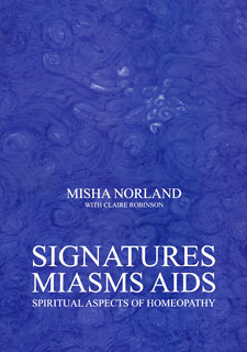 Norland M. / Robinson C. - Signatures, Miasms, AIDS - Spiritual Aspects of Homeopathy