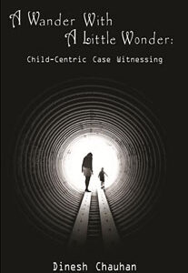 Chauhan D. - A Wander with a Little Wonder - Child-Centric Case Witnessing
