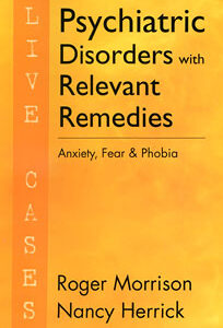 Morrison R. / Herrick N. - Psychiatric Disorders with Relevant Remedies - Live Cases - Anxiety, Fear and Phobia