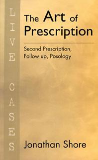 Shore J. - The Art of Prescription - Live Cases - Second Prescription, Follow up, Posology