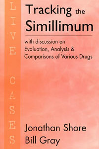 Shore J / Gray B - Tracking the Simillimum - Live Cases - with discussion on Evaluation, Anaysis and Comparisons of Various Drugs