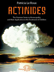 Le Roux P. - Actinides - The Uranium Series in Homeopathy and their Application in the Treatment of Children