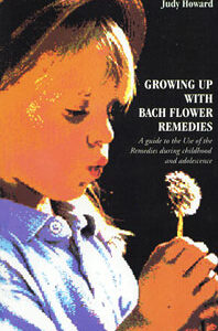 Howard J. - Growing Up with Bach Flower Remedies - A Guide to the Use of the Remedies During Childhood and Adolescence