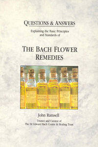 Ramsell J. - Questions & Answers: Explaining the Basic Principles and Standards of the Bach Flower Remedies