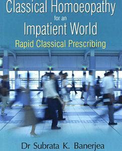 Banerjea  S.K. - Classical Homoeopathy for an Impatient World - Rapid Classical Prescribing